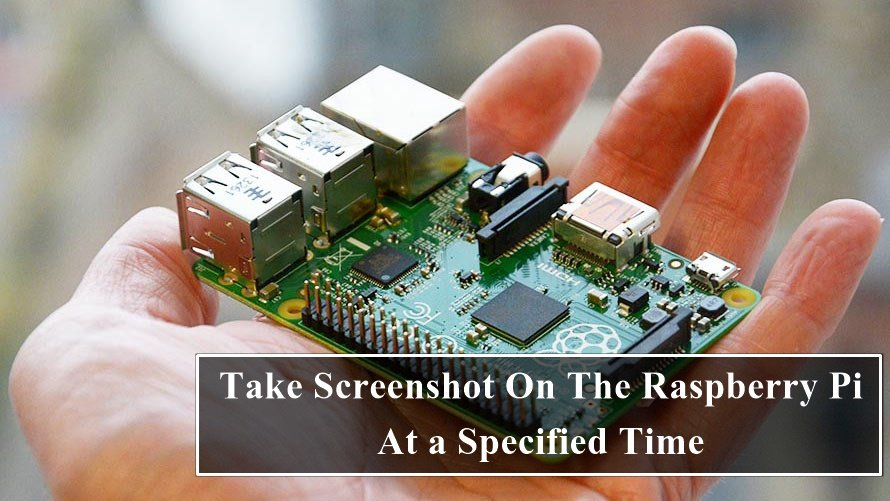 Take Screenshot On The Raspberry Pi At a Specified Time