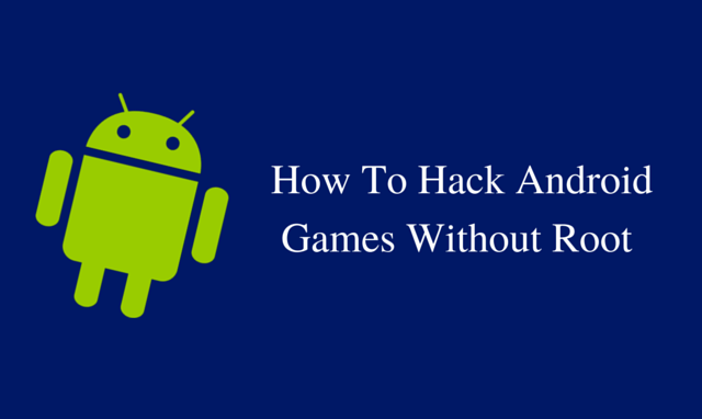 Hack Android Games Without Root Access For Unlimited Coins And Level Ups