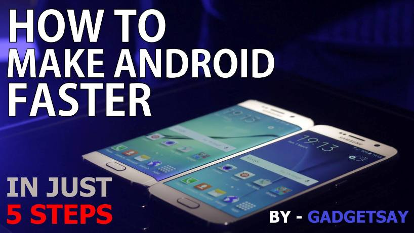 5 Steps To Make Your Android Device Faster Without Installing Any App