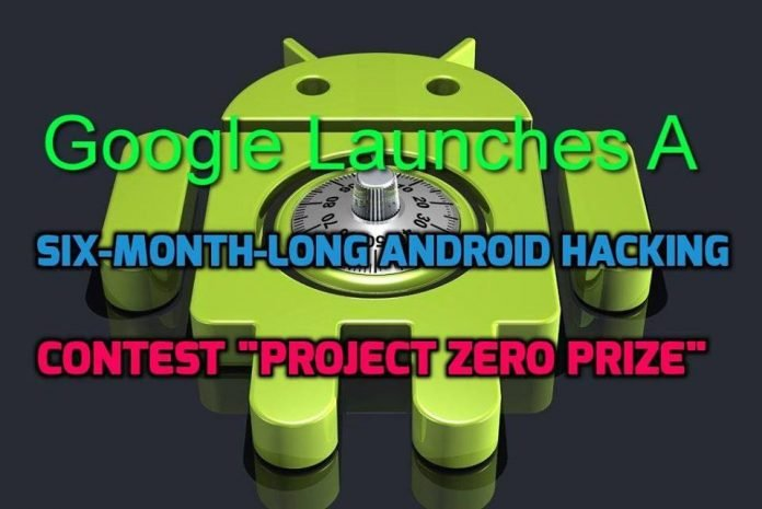 Google Launches A Six-Month-Long Android Hacking Contest Project Zero Prize