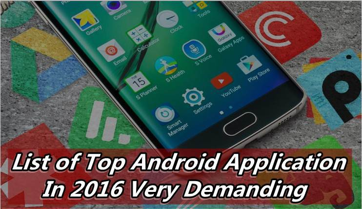 List of Most Demanding Android Application Of 2016
