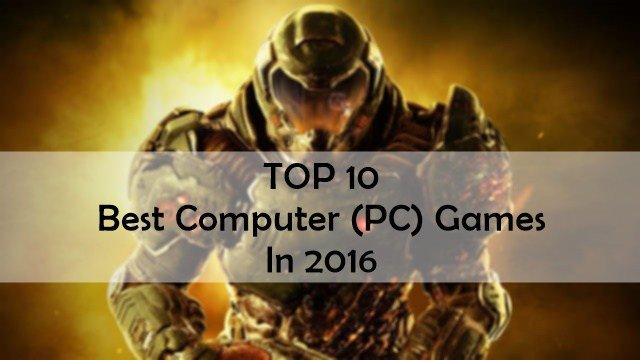 Top 10 Most Popular Best Computer (PC) Games In 2016