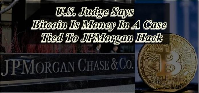 U.S. Judge Says Bitcoin Is Money In A Case Tied To JPMorgan Hack
