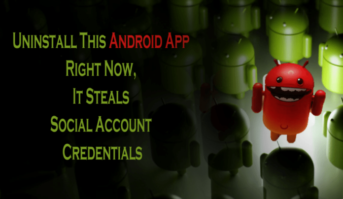 Uninstall This Android App Right Now, It Steals Social Account Credentials