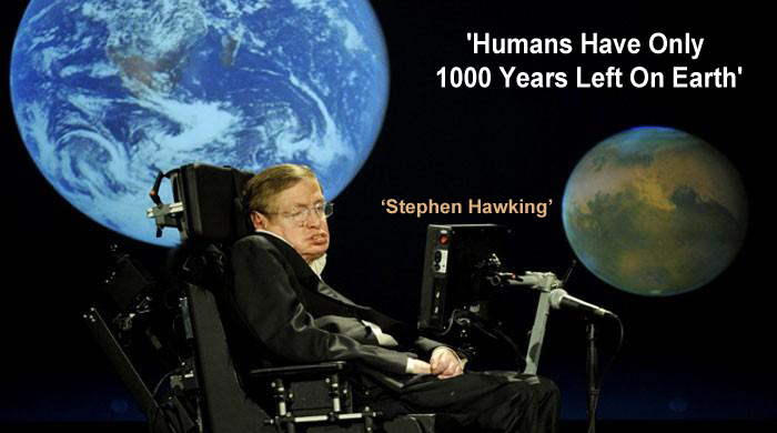 'Humans Have Only 1000 Years Left On Earth' Said By Stephen Hawking
