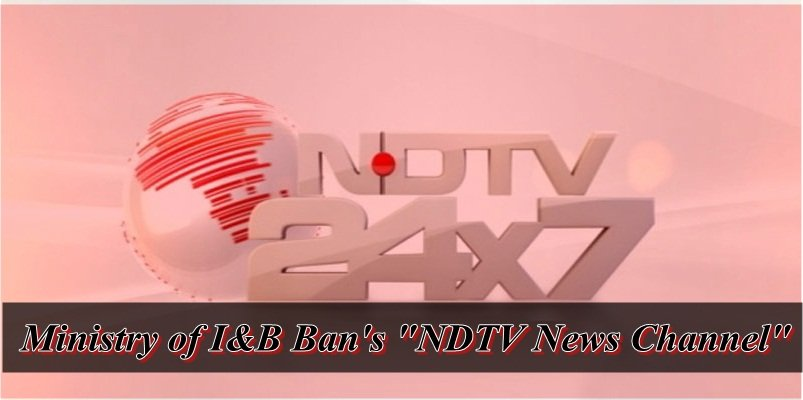 "Ministry of Information and Broadcasting Ban's ""NDTV News Channel"" For 1 day"