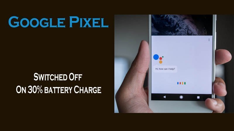 Google Pixel Turns Off At 30% Battery Charge