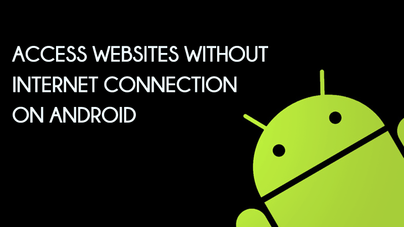 How To Access Websites Without Internet Connection Using Android
