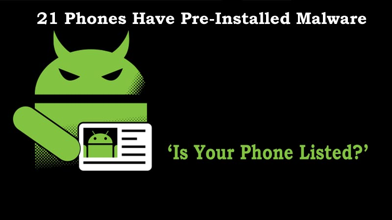 List Of 21 Android Smartphones That Have Pre-Installed Malware