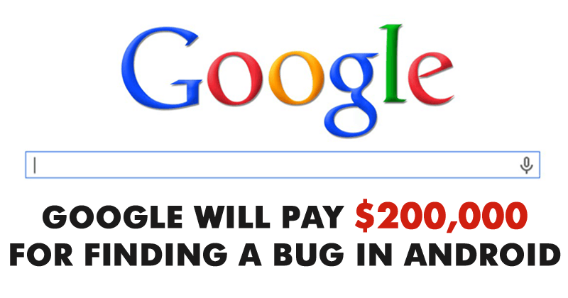 Android Bug Bounty By Google Worth $200,000 For Detecting Android Bug