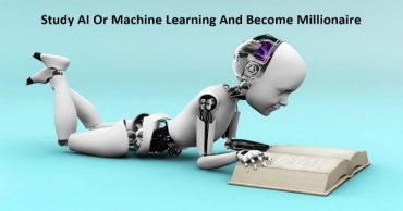 Want To Be A Millionaire! Study Artificial Intelligence Or Machine Learning