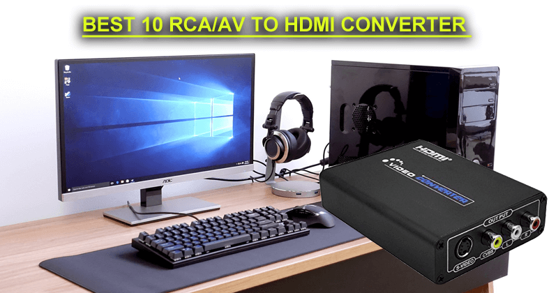 15 Best RCA To HDMI Converter Cable Available For You