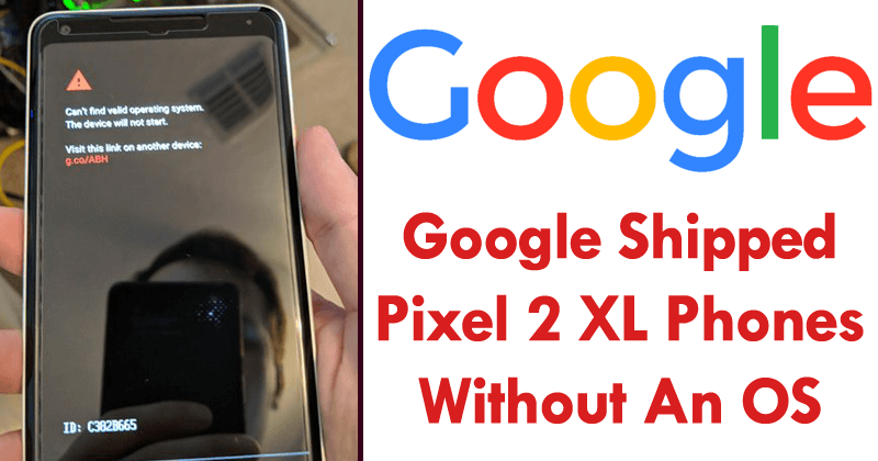 Google Shipped Latest Pixel 2 XL Smartphones Without Android OS
