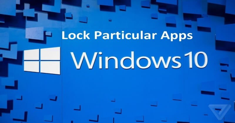 Methods To Easily Lock Particular Apps In Windows 10
