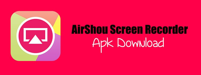 Download Airshou Screen Recorder APK Version Free For Android