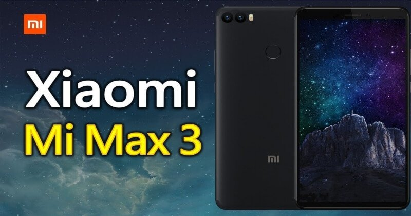 Xiaomi Mi Max 3 Specs Leaked: Coming Soon Next Month